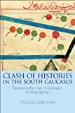 img - for Clash of Histories in the South Caucasus: Redrawing the Map of Azerbaijan, Armenia and Iran book / textbook / text book
