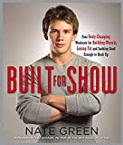 Built for Show: Four Body-Changing Workouts for Building Muscle, Losing Fat, andLooking Good Eno ugh to Hook Up
