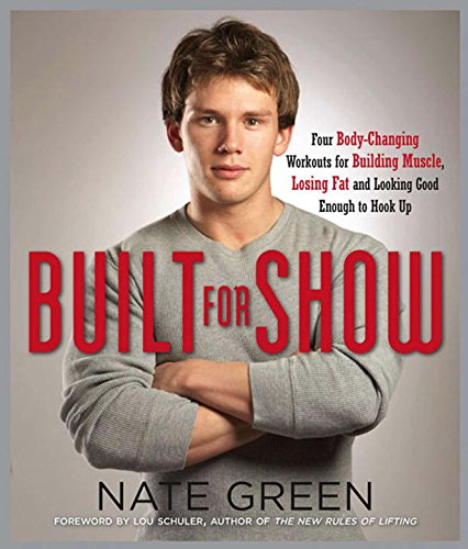 Built for Show: Four Body-Changing Workouts for Building Muscle, Losing Fat, andLooking Good Eno ugh to Hook Up PDF