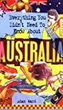 Adam Ward Everything You Didn't Need to Know About Australia (Everything You Didn't Need to Know Series)