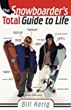img - for The Snowboarder's Total Guide to Life by Bill Kerig (1998-09-10) book / textbook / text book