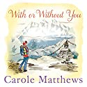 With or Without You Audiobook by Carole Matthews Narrated by To Be Announced