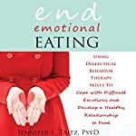 End Emotional Eating: Using Dialectical Behavior Therapy Skills to Cope with Difficult Emotions and Develop a Healthy Relationship to Food | Jennifer Taitz, PsyD