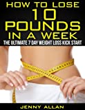 How To Lose 10 Pounds In A Week - The Ultimate 7 Day Weight Loss Kick Start (English Edition)