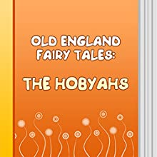 The Hobyahs (Annotated) (       UNABRIDGED) by Old England Fairy Tales Narrated by Anastasia Bertollo