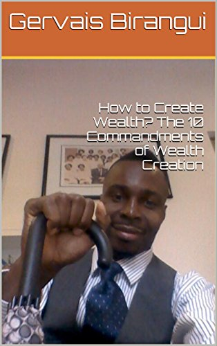 Book: How to Create Wealth? The 10 Commandments of Wealth Creation by Gervais Birangui