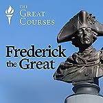 Frederick the Great | Jonathan Steinberg