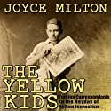 The Yellow Kids: Foreign Correspondents in the Heyday of Yellow Journalism (       UNABRIDGED) by Joyce Milton Narrated by Gary Dikeos