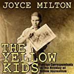 The Yellow Kids: Foreign Correspondents in the Heyday of Yellow Journalism | Joyce Milton