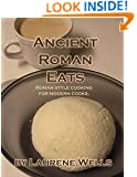 Ancient Roman Eats: Roman Style Cooking for Modern Cooks.