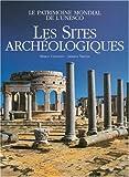 echange, troc Marco Cattaneo, Jasmina Trifoni, Collectif - Les sites archéologiques : Le patrimoine mondial de l'UNESCO