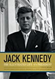 Chuck Wills Jack Kennedy: The Illustrated Life of a President