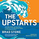 The Upstarts: How Uber, Airbnb, and the Killer Companies of the New Silicon Valley Are Changing the World | Brad Stone