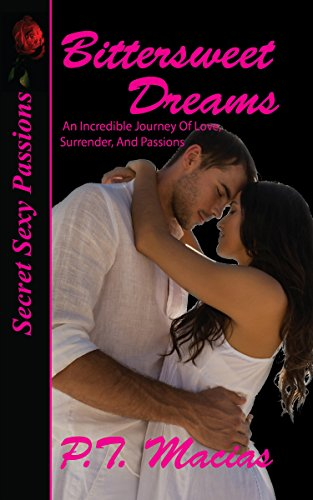 Bittersweet Dreams: An Incredible Journey Of Love, Surrender, and Passions (Secret Sexy Passions Book 2)