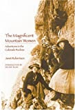 The Magnificent Mountain Women (Second Edition): Adventures in the Colorado Rockies