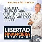 Libertad Financiera En Dos Pasos [Financial Freedom in Two Steps] | Agustín Grau