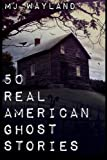 50 Real American Ghost Stories: A journey into the haunted history of the United States - 1800 to 1899