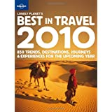 Lonely Planet's Best in Travel 2010: 850 Trends, Destinations, Journeys and Experiences for the Upcoming Year (Lonely Planet General Reference)by Lonely Planet...