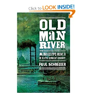 Old Man River: The Mississippi River in North American History by Paul Schneider