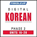 Korean Phase 2, Unit 16-20: Learn to Speak and Understand Korean with Pimsleur Language Programs  by Pimsleur