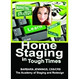 Home Staging in Tough Times OR How Home Stagers Can Profit from a Real Estate Staging Business in a Down Economy or Any Economy, Even Without Cash ~ Barbara Jennings