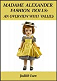 Madame Alexander Fashion Dolls: An Overview with Values (Modern Dolls Book 1)