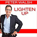 Lighten Up: Love What You Have, Have What You Need, Be Happier with Less Audiobook by Peter Walsh Narrated by John Lee