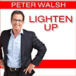 Lighten Up: Love What You Have, Have What You Need, Be Happier with Less | Peter Walsh