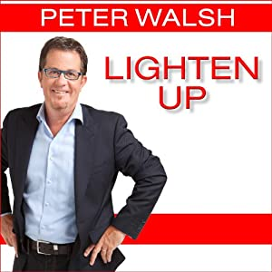 Lighten Up: Love What You Have, Have What You Need, Be Happier with Less | [Peter Walsh]