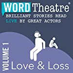 WordTheatre: Love & Loss, Volume 1 | Pamela Painter,Jane Smiley,Hal Ackerman,Evgenia Citkowitz,Michelle Latiolais