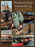 Philip Reed Period Ship Modelmaking: An Illustrated Masterclass: The Building of the American Privateer Prince de Neufchatel