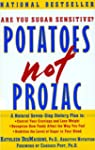 Potatoes Not Prozac: A Natural Seven-...
