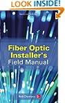 Fiber Optic Installer's Field Manual,...