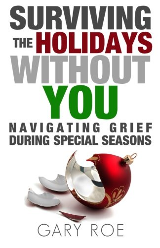 Surviving the Holidays Without You: Navigating Grief During Special Seasons (Good Grief Series) (Volume 1)