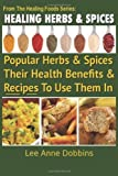 img - for Healing Herbs and Spices: The Most Popular Herbs And Spices. Their Culinary and Medicinal Uses and Recipes to Use Them In: 1 (Healing Foods) by Dobbins. Mrs Lee Anne ( 2012 ) Paperback book / textbook / text book