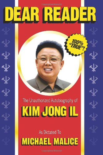 Dear Reader - The Unauthorized Autobiography of Kim Jong Il - Michael Malice