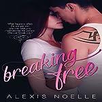 Breaking Free | Alexis Noelle