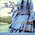 The River Between Us (       UNABRIDGED) by Richard Peck Narrated by Lina Patel, Daniel Passer