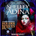 Her Own Devices: A Steampunk Adventure Novel Audiobook by Shelley Adina Narrated by Fiona Hardingham