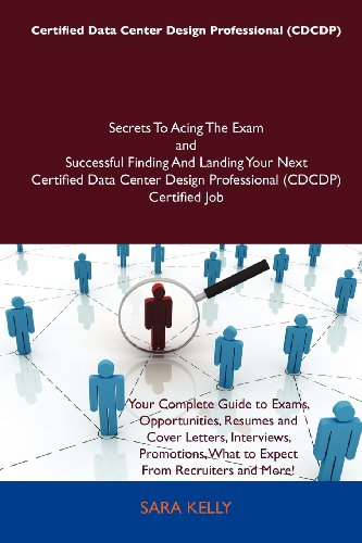 Certified Data Center Design Professional (CDCDP) Secrets To Acing The Exam and Successful Finding And Landing Your Next Certified Data Center Design Professional (CDCDP) Certified Job