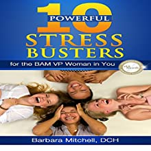 10 Powerful Stress Busters: For the BAM VP Woman in You (       UNABRIDGED) by Barbara Mitchell DCH Narrated by Lanitta Elder