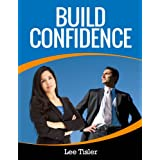 Build Confidence - A Practical Guide to Building Self Confidence ~ Lee William Tisler