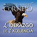 Liderazgo de Excelencia (Texto Completo) [Leadership of Excellence ] (       UNABRIDGED) by Miguel Angel Cornejo Narrated by Miguel Angel Cornejo
