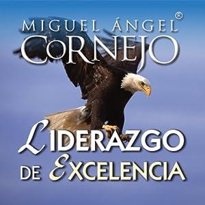 Liderazgo de Excelencia (Texto Completo) [Leadership of Excellence ] | [Miguel Angel Cornejo]