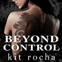 Beyond Control: Beyond Series, Book 2 Audiobook by Kit Rocha Narrated by Lucy Malone