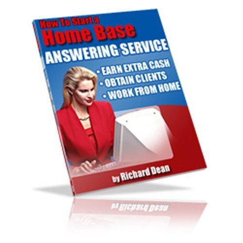 Earn Hundreds OF Extra Dollars Weekly By Running A Home-Based Answering Service - Home Business Ideas That Work (Kindle Edition)