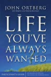 John Ortberg The Life You've Always Wanted Participant's Guide with DVD: Six Sessions on Spiritual Disciplines for Ordinary People (Zondervangroupware Small Group Edition)