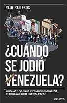 ¿cuándo Se Jodió Venezuela?: Sobre Cómo El País Con Las Reservas Petroleras Más Ricas Del Mundo Acabó Sumido En La Ruina, Otra Vez (spanish Edition)