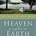 Heaven Is a Place on Earth: Why Everything You Do Matters to God Audiobook by Michael E. Wittmer Narrated by Maurice England