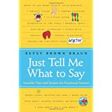 Just Tell Me What to Say: Sensible Tips and Scripts for Perplexed Parents ~ Betsy Brown Braun